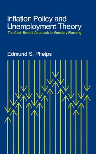 Inflation Policy and Unemployment Theory: The Cost-Benefit Approach to Monetary Planning 9780393330571