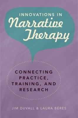 Innovations in Narrative Therapy: Connecting Practice, Training, and Research 9780393706161