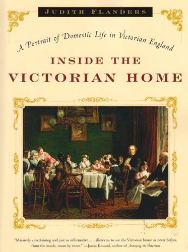 Inside the Victorian Home: A Portrait of Life in Victorian England 9780393327632