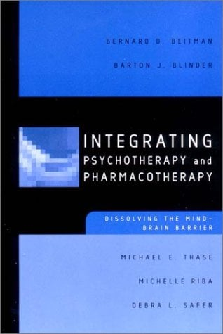 Integrating Psychotherapy and Pharmacotherapy: Dissolving the Mind-Brain Barrier 9780393704037