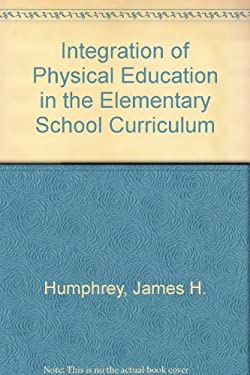 Integration of Physical Education in the Elementary School Curriculum 9780398057077
