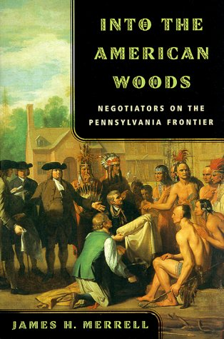 Into the American Woods: Negotiators on the Pennsylvania Frontier 9780393319767