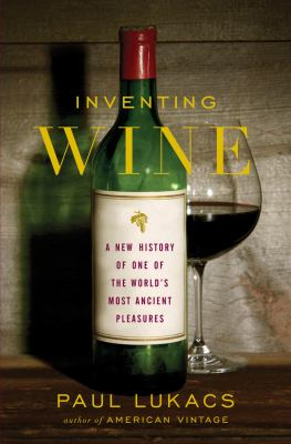Inventing Wine: A New History of One of the World's Most Ancient Pleasures 9780393064520