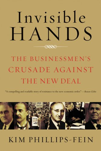 Invisible Hands: The Businessmen's Crusade Against the New Deal 9780393337662