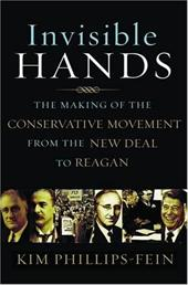 Invisible Hands: The Making of the Conservative Movement from the New Deal to Reagan - Phillips-Fein, Kim