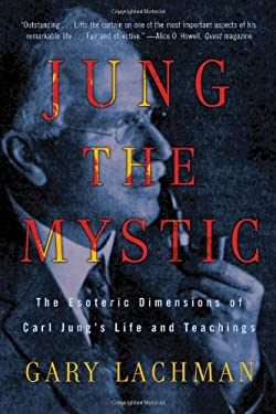 Jung the Mystic: The Esoteric Dimensions of Carl Jung's Life and Teachings 9780399161995