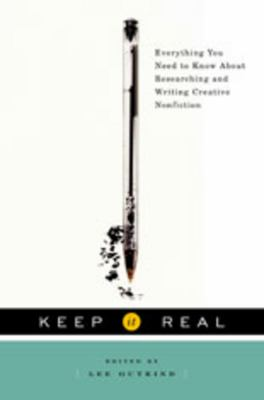Keep It Real: Everything You Need to Know about Researching and Writing Creative Nonfiction 9780393065619