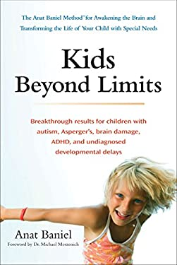 Kids Beyond Limits: The Anat Baniel Method for Awakening the Brain and Transforming the Life of Your Child with Special Needs 9780399537363