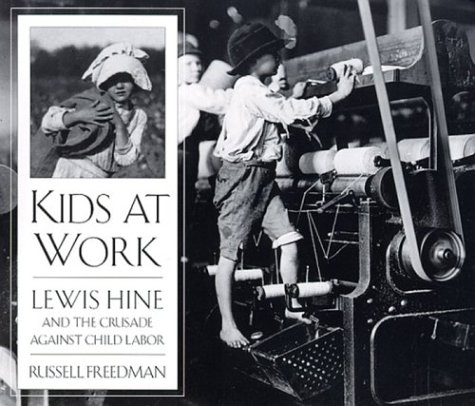 Kids at Work: Lewis Hine and the Crusade Against Child Labor 9780395797266