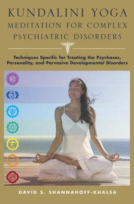 Kundalini Yoga Meditation for Complex Psychiatric Disorders: Techniques Specific for Treating the Psychoses, Personality, and Pervasive Developmental 9780393705683