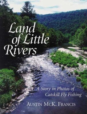 Land of Little Rivers: A Story in Photos of Catskill Fly Fishing 9780393048551