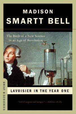 Lavoisier in the Year One: The Birth of a New Science in an Age of Revolution (Great Discoveries) 9780393328547