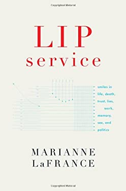 Lip Service: Smiles in Life, Death, Trust, Lies, Work, Memory, Sex, and Politics