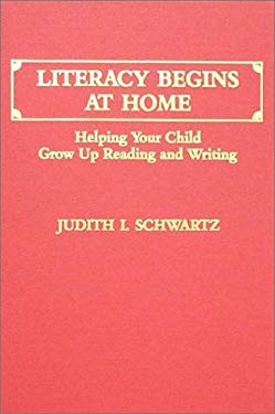 Literacy Begins at Home: Helping Your Child Grow Up Reading and Writing 9780398057435