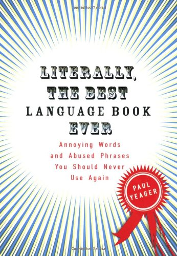 Literally, the Best Language Book Ever: Annoying Words and Abused Phrases You Should Never Use Again 9780399534232
