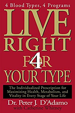 Live Right 4 Your Type: The Individualized Prescription for Maximizing Health, Metabolism, and Vitality in Every Stage of Your Life 9780399146732
