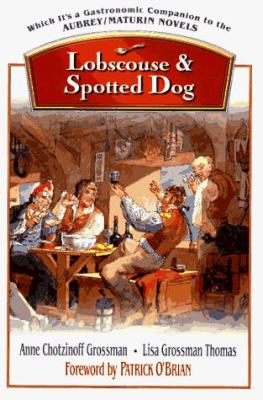 Lobscouse and Spotted Dog: Which It's a Gastronomic Companion to the Aubrey/Maturin Novels 9780393045598