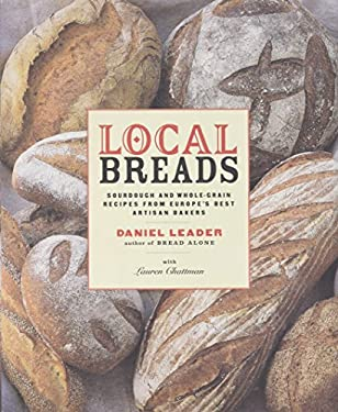 Local Breads: Sourdough and Whole-Grain Recipes from Europe's Best Artisan Bakers 9780393050554
