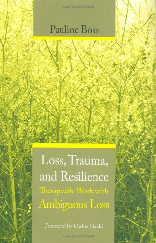 Loss Trauma & Resilience: Therapeutic Work with Ambiguous Loss 9780393704495