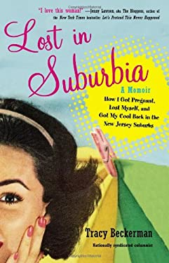 Lost in Suburbia : A Momoir of How I Got Pregnant, Lost Myself, and Got My Cool Back in the New Jersey Suburbs
