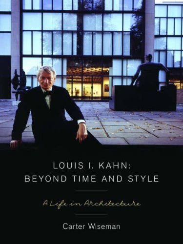 Louis I. Kahn: Beyond Time and Style: A Life in Architecture 9780393731651