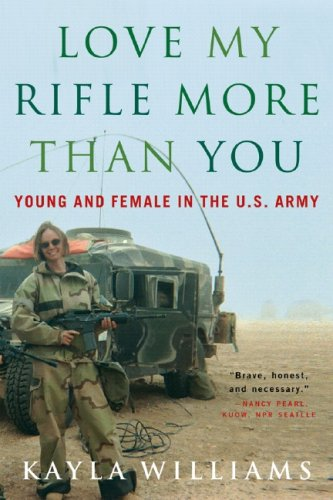 Love My Rifle More Than You: Young and Female in the U.S. Army 9780393329223