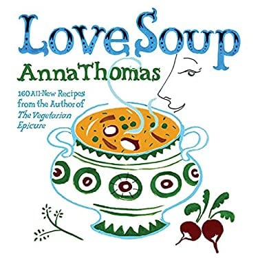 Love Soup: 160 All-New Vegetarian Recipes from the Author of the Vegetarian Epicure 9780393332575