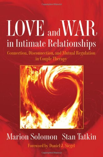 Love and War in Intimate Relationships: Connection, Disconnection, and Mutual Regulation in Couple Therapy 9780393705751