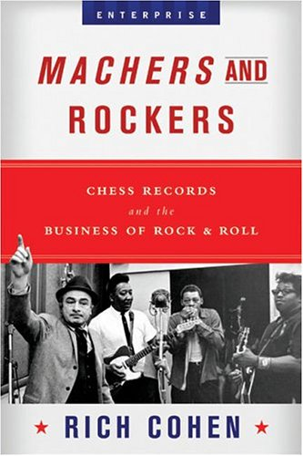 Machers and Rockers: Chess Records and the Business of Rock & Roll 9780393052800