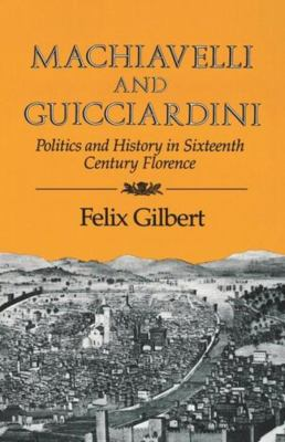 Machiavelli and Guiciardini: Politics and History in Sixteenth Century Florence 9780393301236