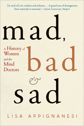 Mad, Bad, and Sad: A History of Women and the Mind Doctors 9780393335439