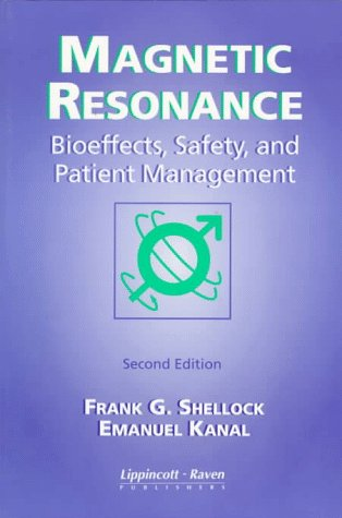 Magnetic Resonance: Bioeffects, Safety, and Patient Management 9780397584376