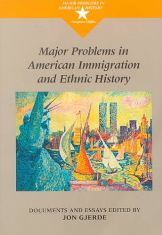 Major Problems in American Immigration and Ethnic History: Documents and Essays 9780395815328