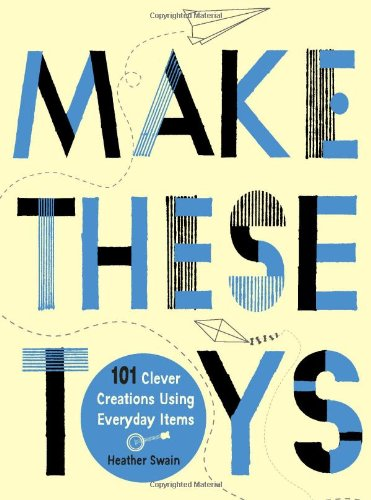 Make These Toys: 101 Clever Creations Using Everyday Items 9780399535918