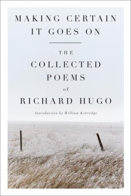 Making Certain It Goes on: The Collected Poems of Richard Hugo 9780393307849