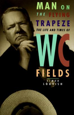 Man on the Flying Trapeze: The Life and Times of W. C. Fields 9780393041279
