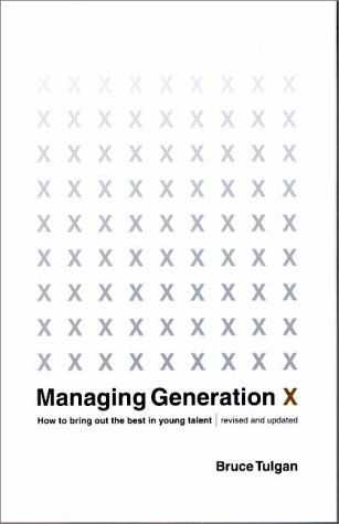 Managing Generation X: How to Bring Out the Best in Young Talent 9780393320756
