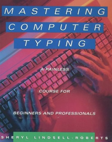 Mastering Computer Typing: A Painless Course for Beginners and Professionals 9780395714065