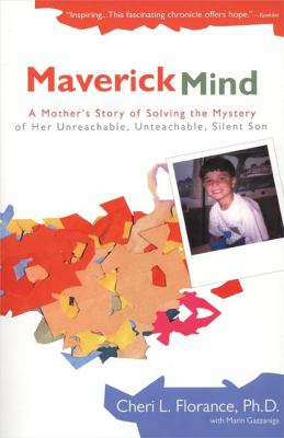 Maverick Mind: A Mother's Story of Solving the Mystery of Her Unreachable, Unteachable, Silent 9780399530678