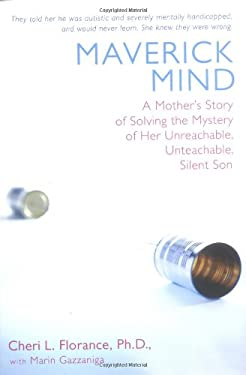 Maverick Mind: A Mother's Story of Solving the Mystery of Her Unreachable, Unteachable, Silent Son 9780399151002