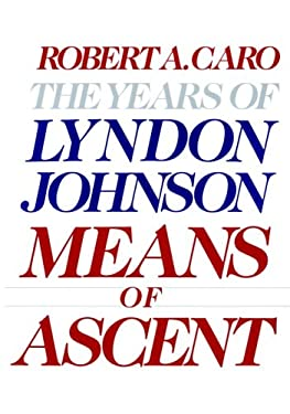 Means of Ascent: The Years of Lyndon Johnson II 9780394528359