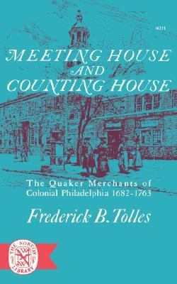 Meeting House and Counting House: The Quaker Merchants of Colonial Philadelphia 1682-1763 9780393002119