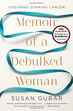 Memoir of a Debulked Woman: Enduring Ovarian Cancer 9780393073256