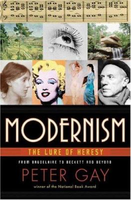 Modernism: The Lure of Heresy from Baudelaire to Beckett and Beyond 9780393052053
