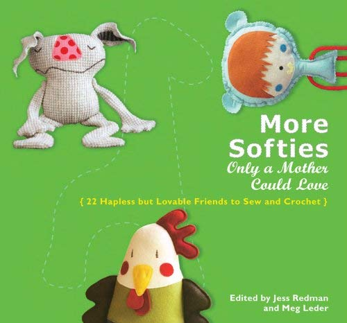 More Softies Only a Mother Could Love: 22 Hapless But Lovable Friends to Sew and Crochet 9780399535758