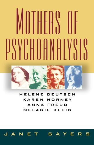 Mothers of Psychoanalysis: Helene Deutsch, Karen Horney, Freud Anna, and Melanie Klein - Sayers, Janet