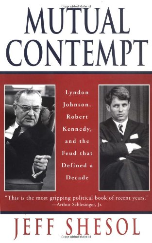 Mutual Contempt: Lyndon Johnson, Robert Kennedy, and the Feud That Shaped a Decade 9780393040784