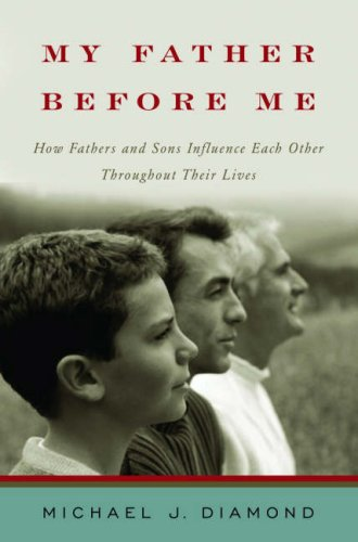 My Father Before Me: How Fathers and Sons Influence Each Other Throughout Their Lives 9780393060607