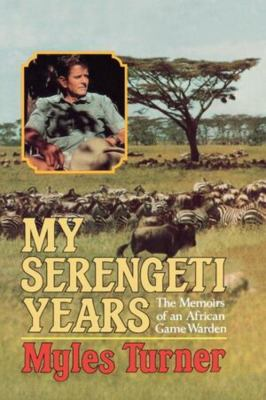 My Serengeti Years: The Memoirs of an African Game Warden 9780393333787