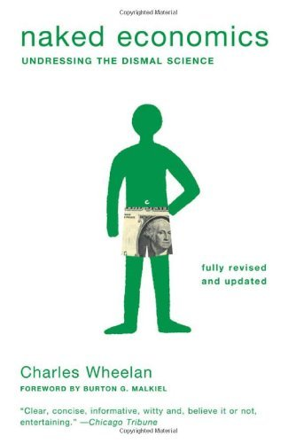 Naked Economics: Undressing the Dismal Science 9780393337648